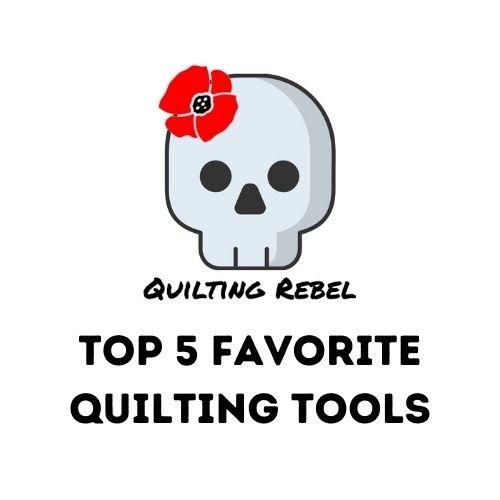 Top 5 Favorite Quilting Tools