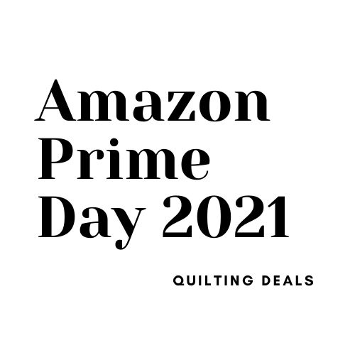 Amazon Prime Day 2021 Quilting Deals